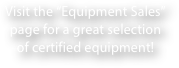 "Visit the ""Equipment Sales"" page for a great selection of certified equipment!"